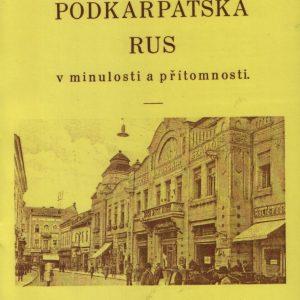 Podkarpatská Rus v minulosti a přítomnosti - reedice 2016